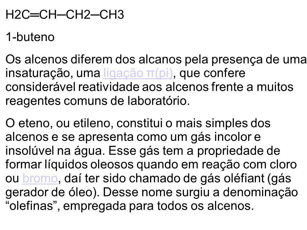 H2CCHCH2CH3 1-buteno Os alcenos diferem dos alcanos pela presença de uma insaturação, uma ligação π(pi), que confere considerável reatividade aos alce