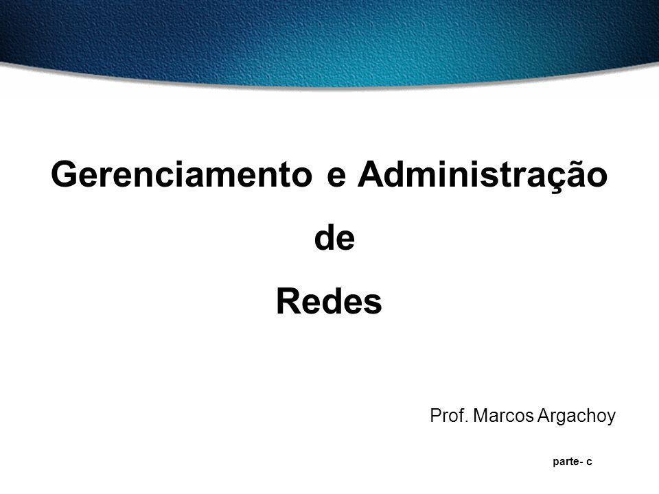 Gerenciamento e Administração de Redes Prof. Marcos Argachoy parte- c