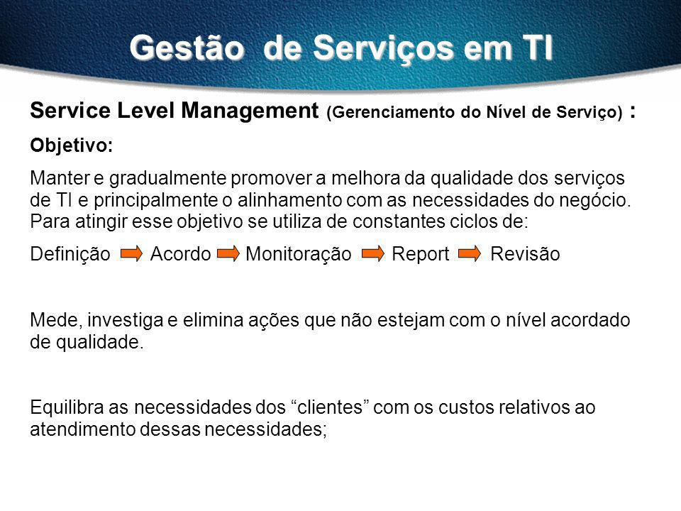 Gestão de Serviços em TI Service Level Management (Gerenciamento do Nível de Serviço) : Tarefas & Responsabilidades: Catálogo de serviços; Requisitos de Serviço; Acordo de nível de Serviço; Acordos Operacionais e Contratos; Especificação de serviços (Specsheet); Plano de Qualidade para os serviços; Monitoração, Revisão e Report; Programas de melhoria dos serviços; Gerenciar o relacionamento com o Cliente;