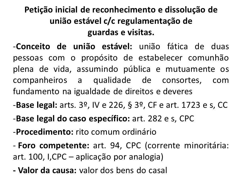 Petição inicial de reconhecimento e dissolução de união estável c/c regulamentação de guardas e visitas. -Conceito de união estável: união fática de d