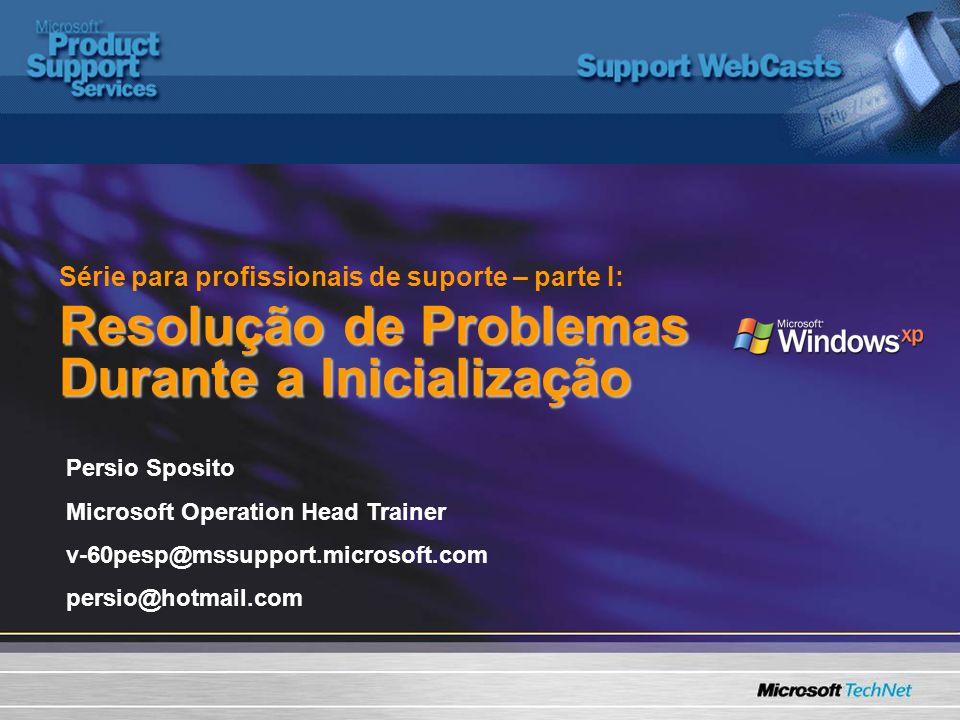 Série para profissionais de suporte – parte I: Resolução de Problemas Durante a Inicialização Persio Sposito Microsoft Operation Head Trainer v-60pesp