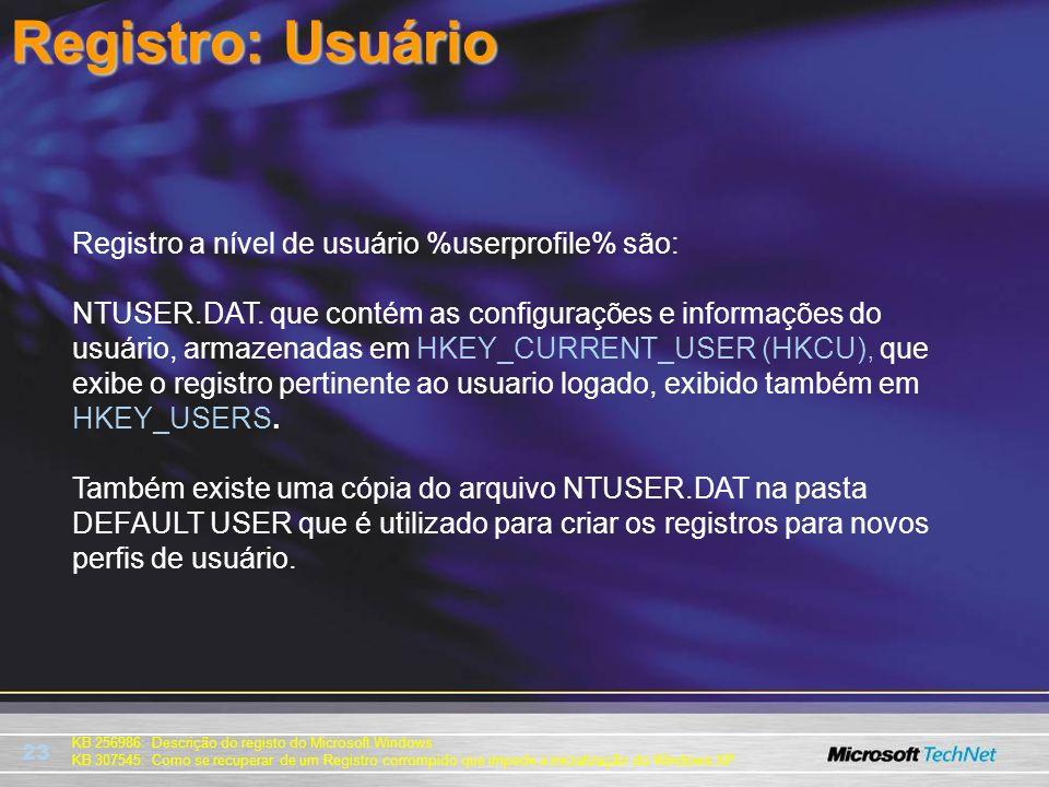 23 Registro: Usuário Registro a nível de usuário %userprofile% são: NTUSER.DAT. que contém as configurações e informações do usuário, armazenadas em H