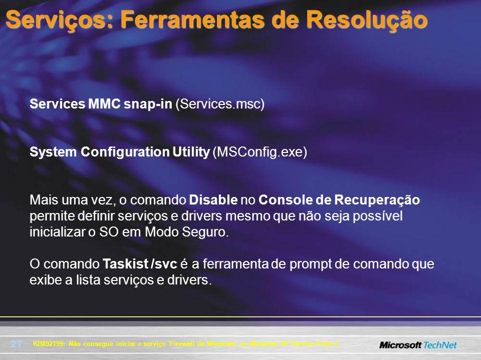 27 KB892199: Não consegue iniciar o serviço 'Firewall do Windows' no Windows XP Service Pack 2 Serviços: Ferramentas de Resolução Services MMC snap-in