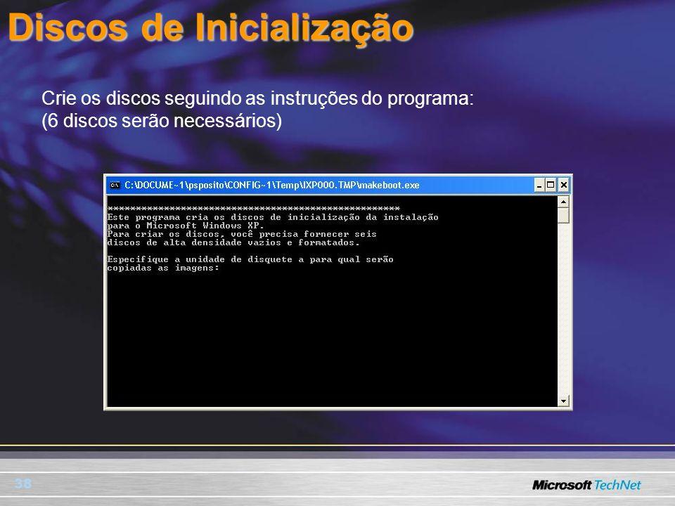 38 Crie os discos seguindo as instruções do programa: (6 discos serão necessários) Discos de Inicialização