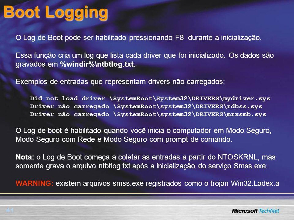 41 Boot Logging O Log de Boot pode ser habilitado pressionando F8 durante a inicialização. Essa função cria um log que lista cada driver que for inici