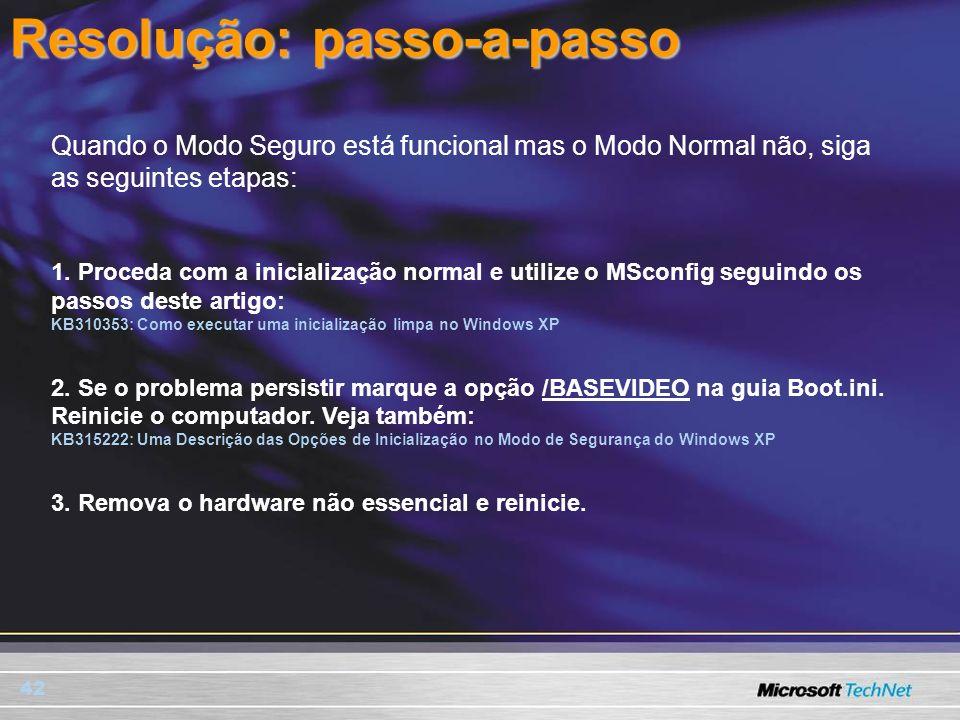 42 Resolução: passo-a-passo Quando o Modo Seguro está funcional mas o Modo Normal não, siga as seguintes etapas: 1. Proceda com a inicialização normal