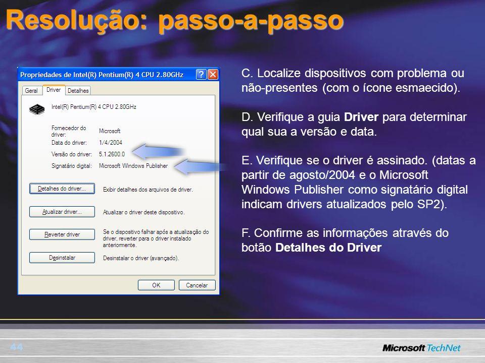 44 C. Localize dispositivos com problema ou não-presentes (com o ícone esmaecido). D. Verifique a guia Driver para determinar qual sua a versão e data