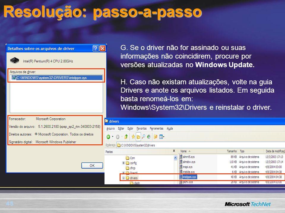 45 Resolução: passo-a-passo G. Se o driver não for assinado ou suas informações não coincidirem, procure por versões atualizadas no Windows Update. H.