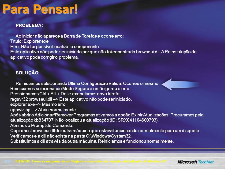 54 KB307545: Como se recuperar de um Registro corrompido que impede a inicialização do Windows XP PROBLEMA: Ao iniciar não aparece a Barra de Tarefas