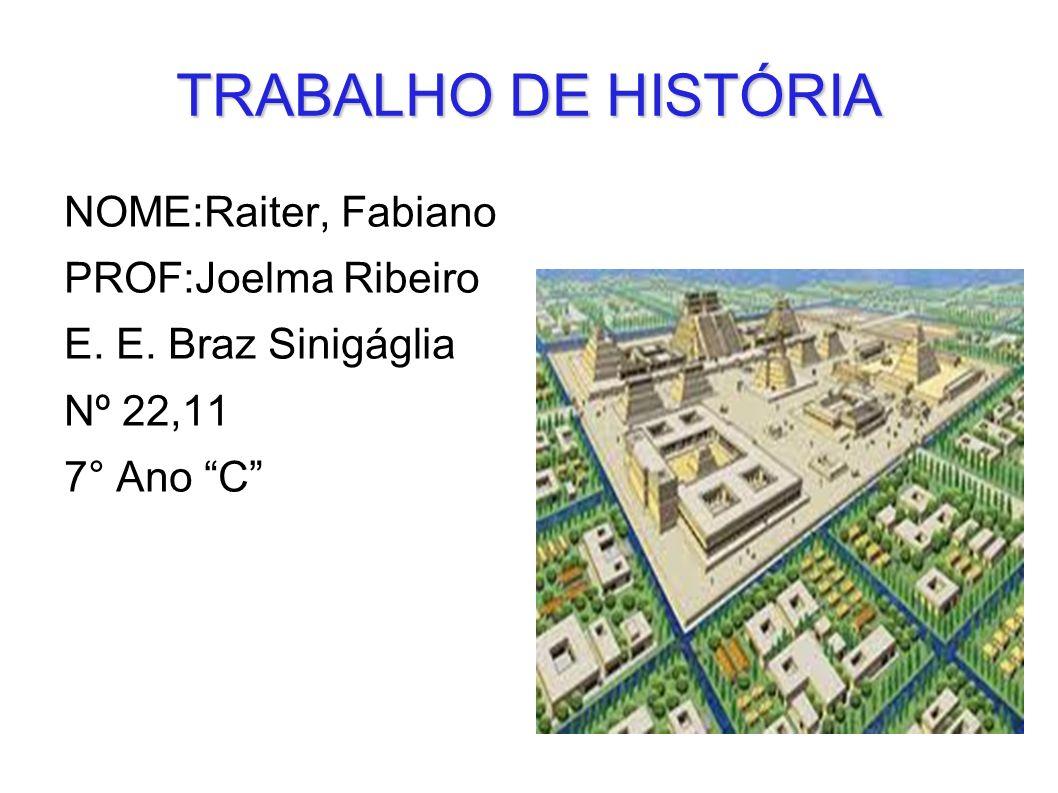 TRABALHO DE HISTÓRIA NOME:Raiter, Fabiano PROF:Joelma Ribeiro E. E. Braz Sinigáglia Nº 22,11 7° Ano C