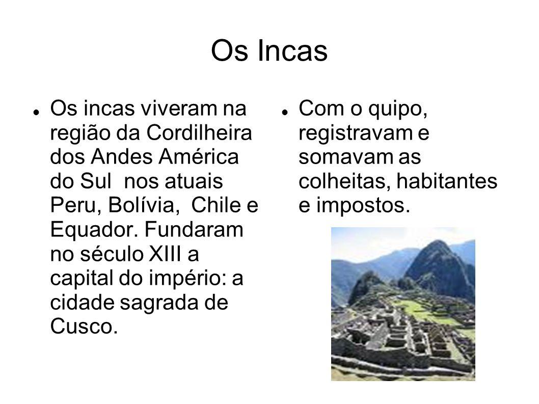 Os Incas Os incas viveram na região da Cordilheira dos Andes América do Sul nos atuais Peru, Bolívia, Chile e Equador. Fundaram no século XIII a capit
