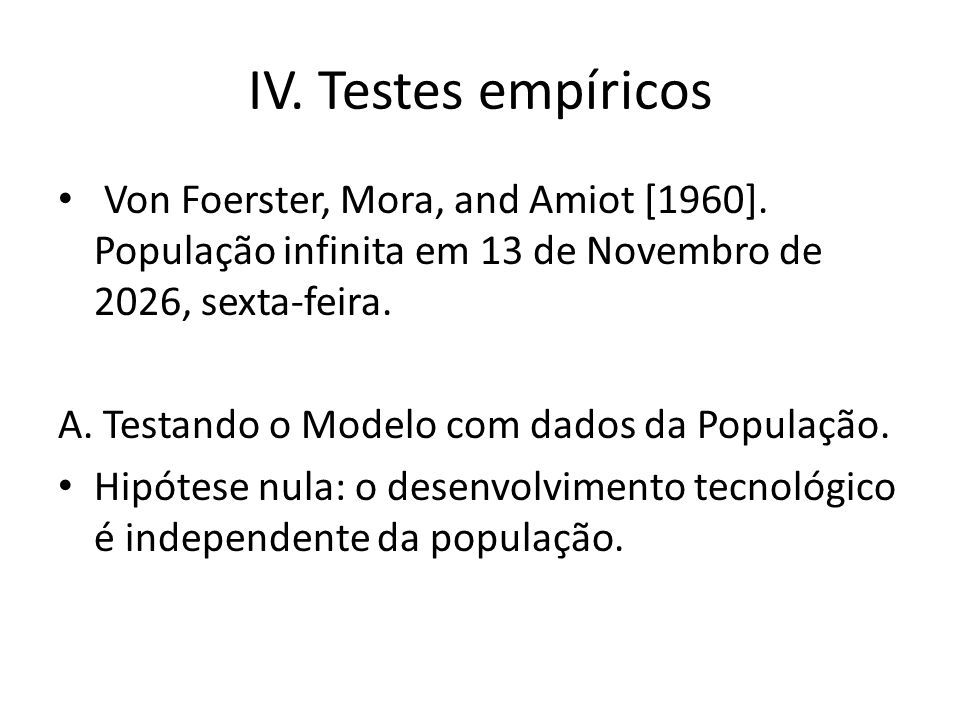 IV. Testes empíricos Von Foerster, Mora, and Amiot [1960].