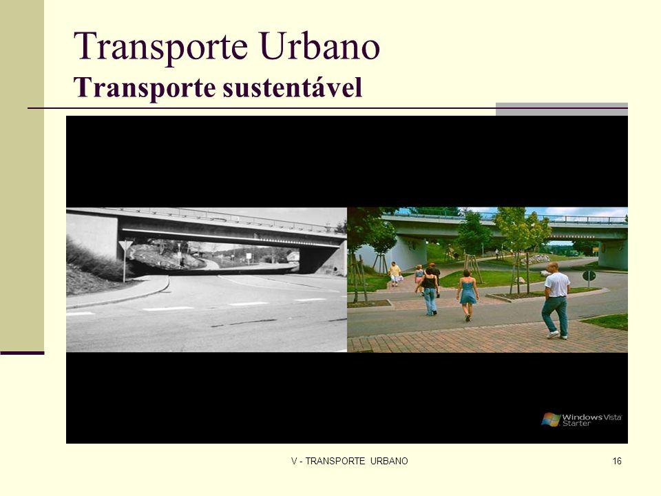 V - TRANSPORTE URBANO16 Transporte Urbano Transporte sustentável