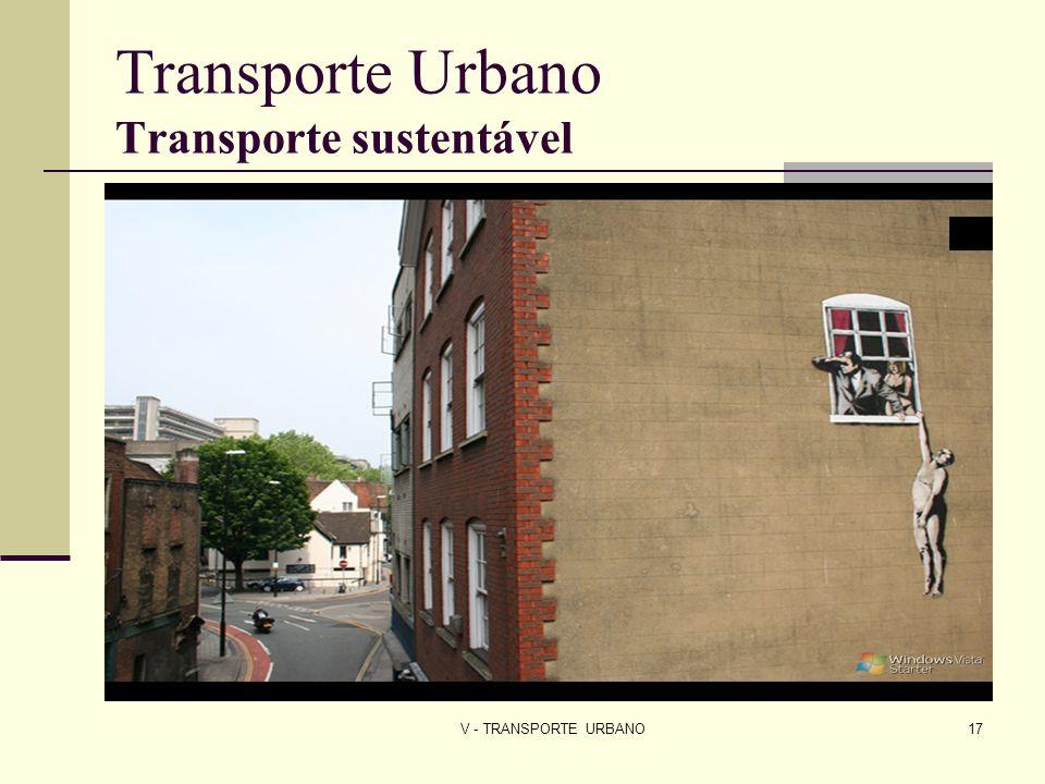 V - TRANSPORTE URBANO17 Transporte Urbano Transporte sustentável