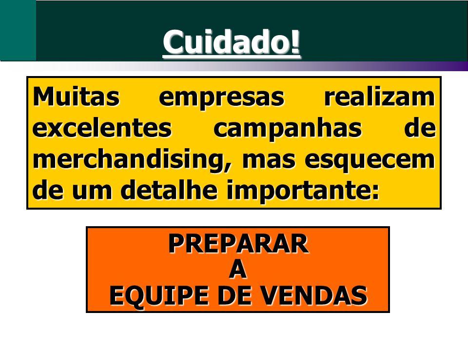 Muitas empresas realizam excelentes campanhas de merchandising, mas esquecem de um detalhe importante: PREPARARA EQUIPE DE VENDAS Cuidado!