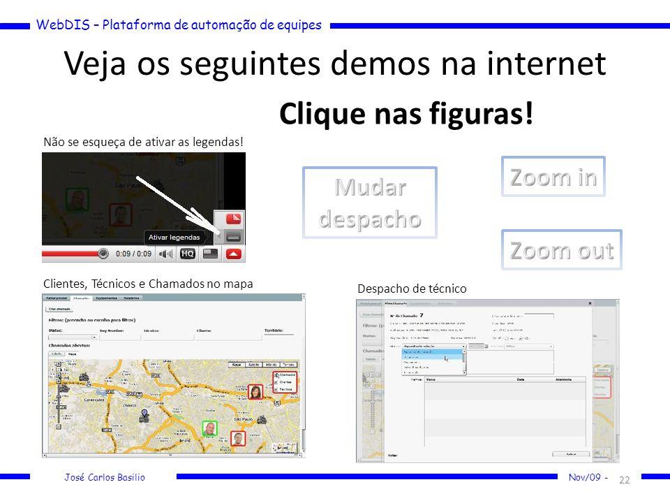 WebDIS – Plataforma de automação de equipes José Carlos Basilio Nov/09 - Veja os seguintes demos na internet 22 Não se esqueça de ativar as legendas!
