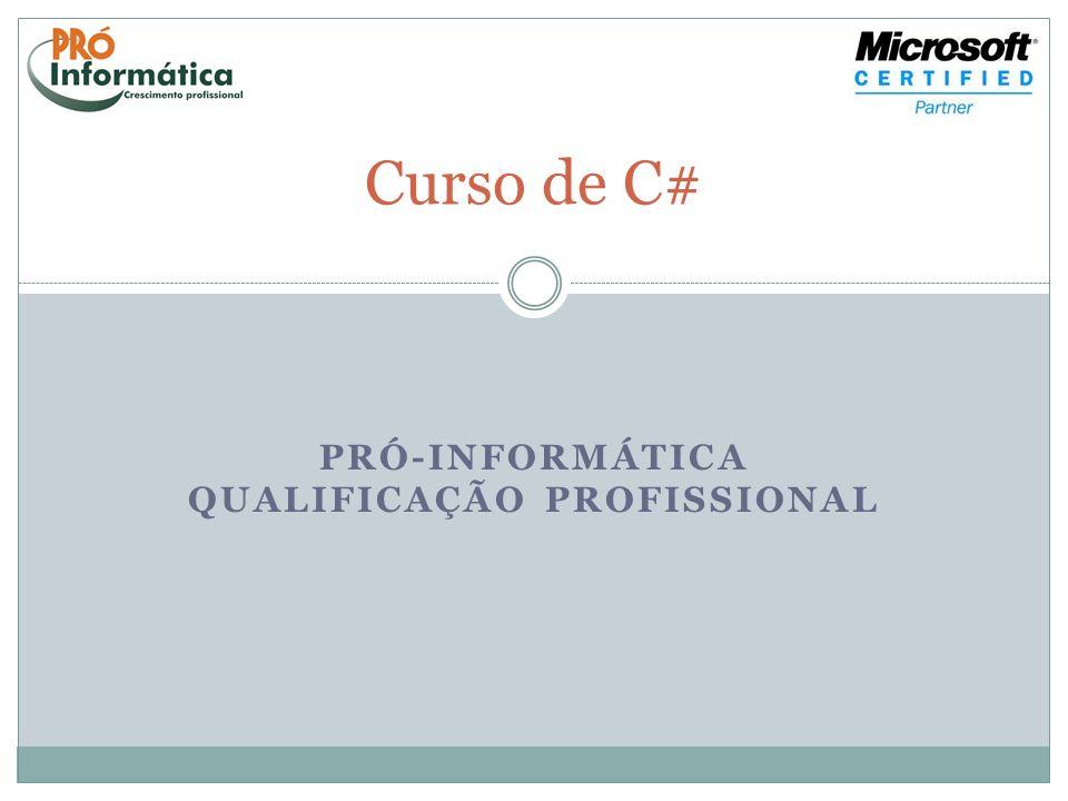 PRÓ-INFORMÁTICA QUALIFICAÇÃO PROFISSIONAL Curso de C#
