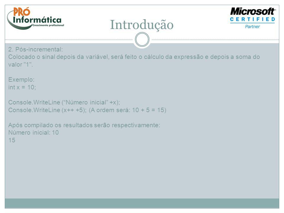 Introdução 2. Pós-incremental: Colocado o sinal depois da variável, será feito o cálculo da expressão e depois a soma do valor