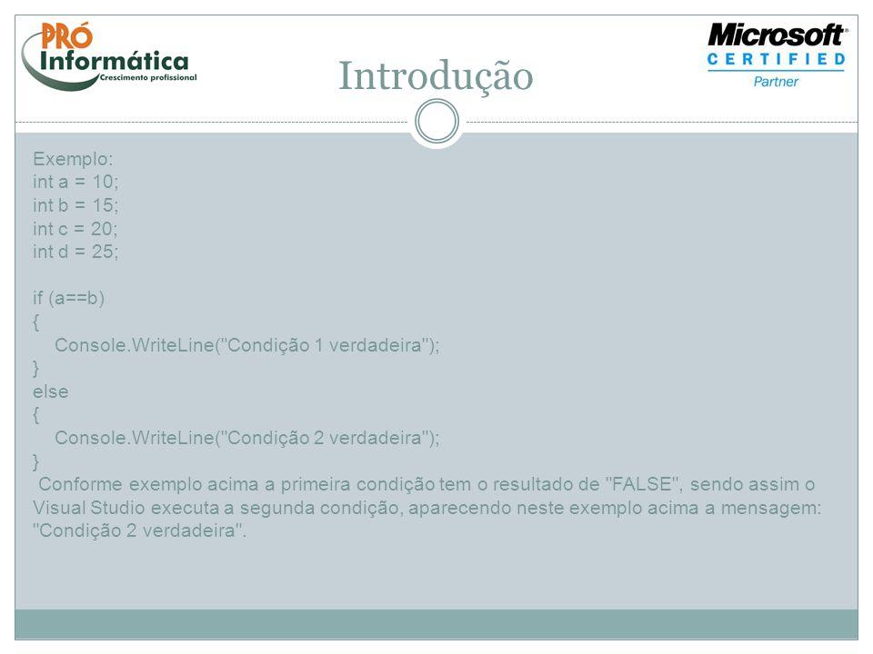 Introdução Exemplo: int a = 10; int b = 15; int c = 20; int d = 25; if (a==b) { Console.WriteLine(