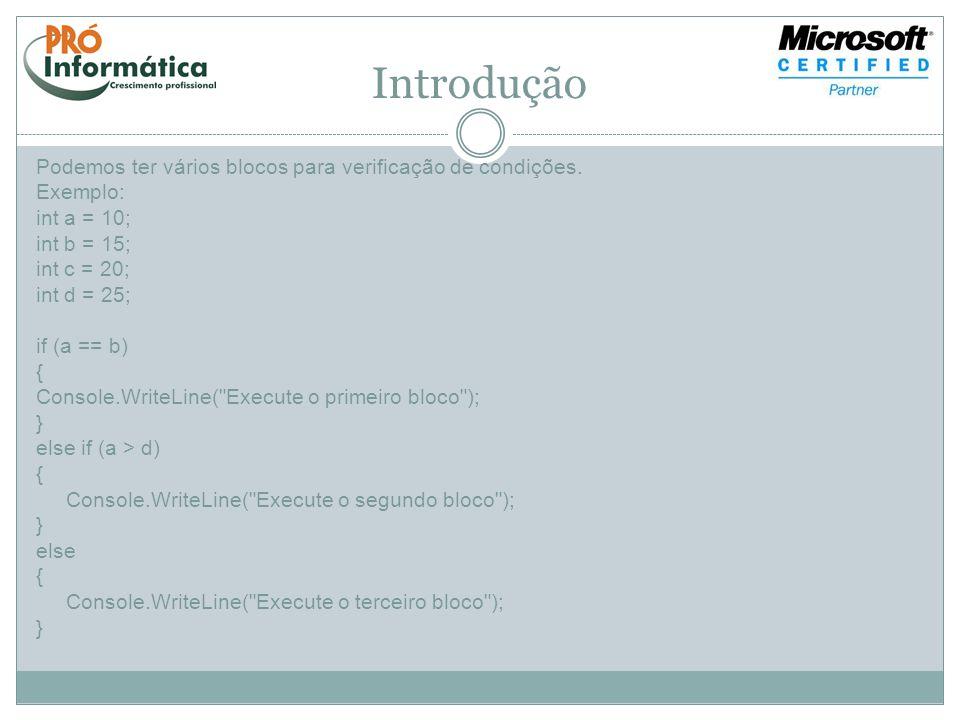 Introdução Podemos ter vários blocos para verificação de condições. Exemplo: int a = 10; int b = 15; int c = 20; int d = 25; if (a == b) { Console.Wri