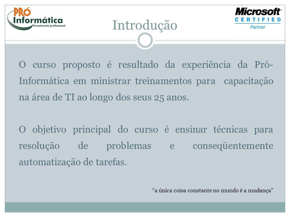 Introdução O curso proposto é resultado da experiência da Pró- Informática em ministrar treinamentos para capacitação na área de TI ao longo dos seus