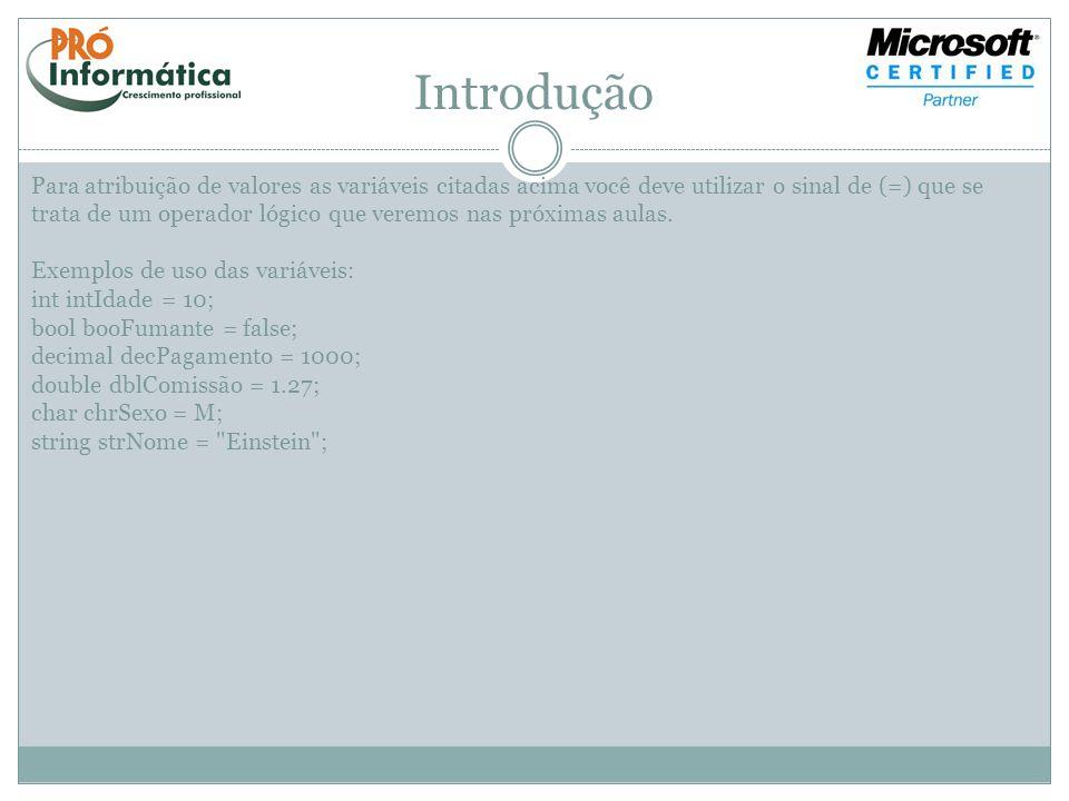 Introdução Operadores: São os símbolos utilizados para realizar operações entre variáveis e constantes.