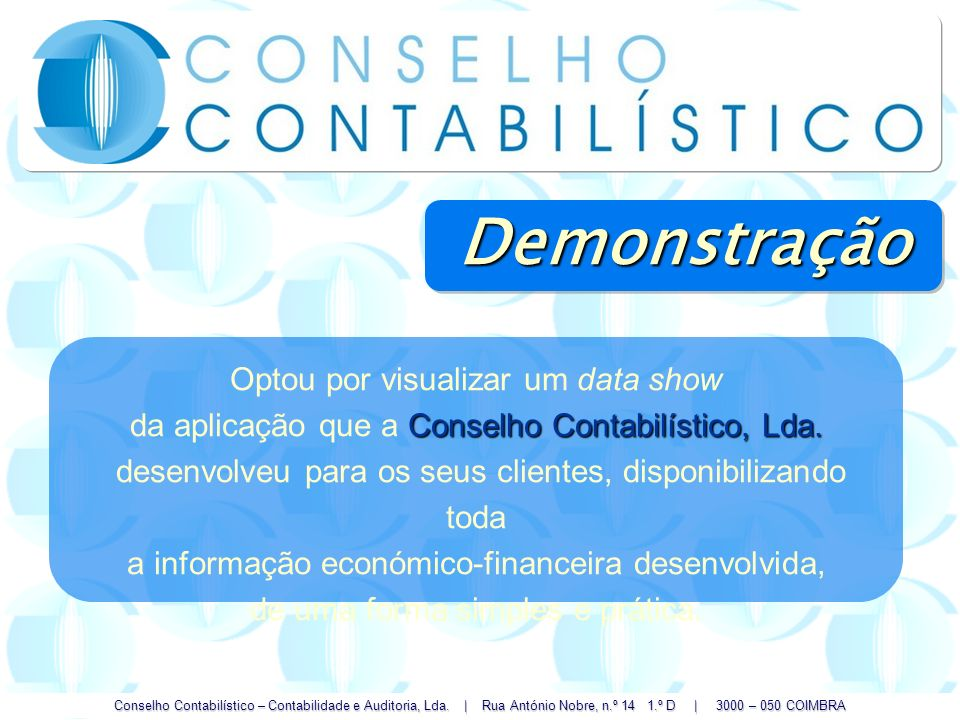 Conselho Contabilístico – Contabilidade e Auditoria, Lda. | Rua António Nobre, n.º 14 1.º D | 3000 – 050 COIMBRA Optou por visualizar um data show Con