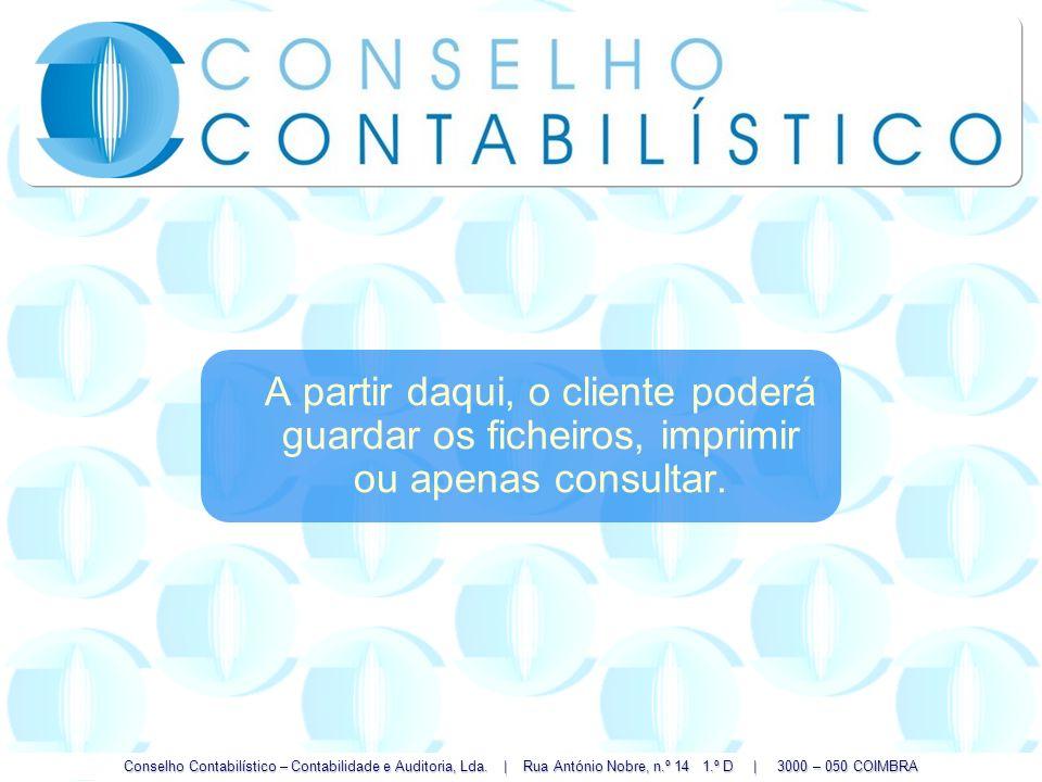 Conselho Contabilístico – Contabilidade e Auditoria, Lda. | Rua António Nobre, n.º 14 1.º D | 3000 – 050 COIMBRA A partir daqui, o cliente poderá guar