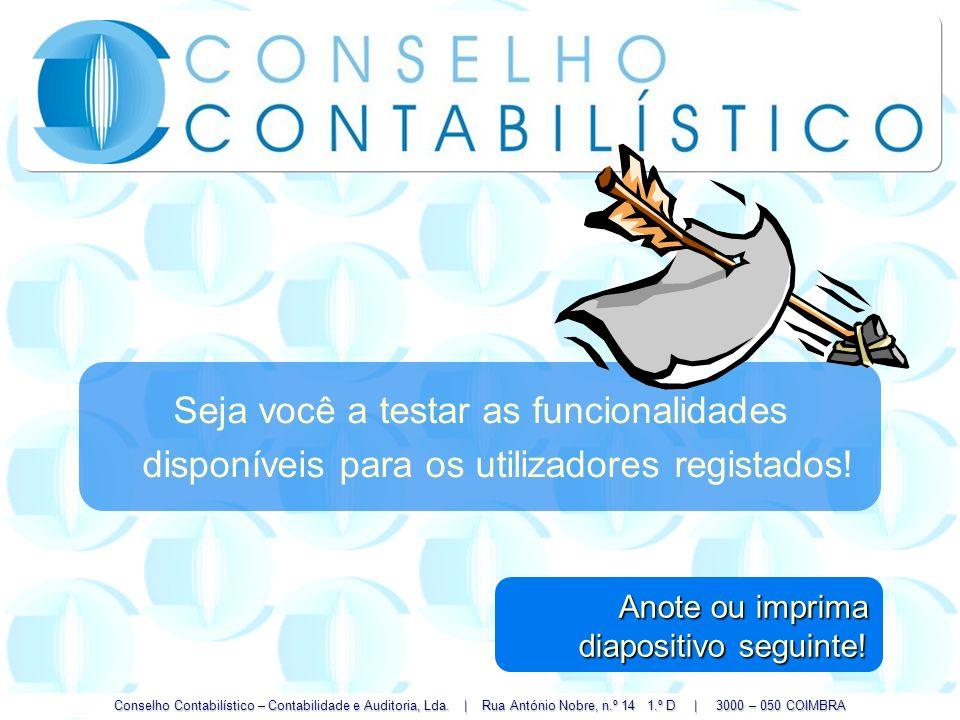 Conselho Contabilístico – Contabilidade e Auditoria, Lda. | Rua António Nobre, n.º 14 1.º D | 3000 – 050 COIMBRA Seja você a testar as funcionalidades