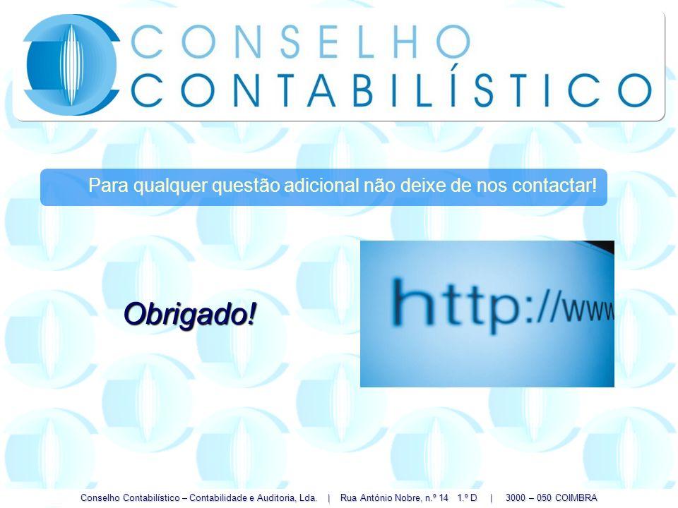 Conselho Contabilístico – Contabilidade e Auditoria, Lda. | Rua António Nobre, n.º 14 1.º D | 3000 – 050 COIMBRA Para qualquer questão adicional não d