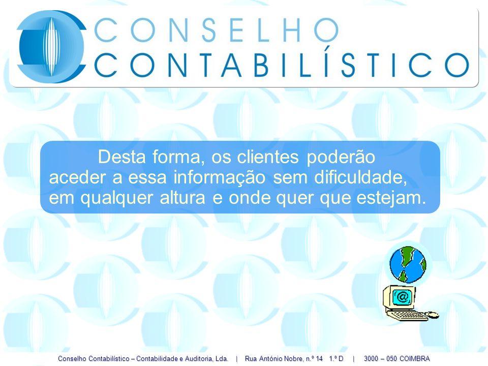 Conselho Contabilístico – Contabilidade e Auditoria, Lda. | Rua António Nobre, n.º 14 1.º D | 3000 – 050 COIMBRA Desta forma, os clientes poderão aced