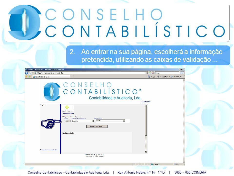 Conselho Contabilístico – Contabilidade e Auditoria, Lda. | Rua António Nobre, n.º 14 1.º D | 3000 – 050 COIMBRA 2.Ao entrar na sua página, escolherá