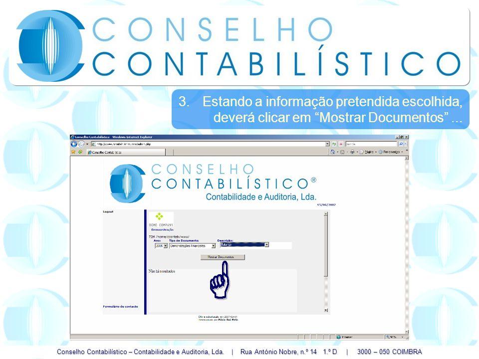 Conselho Contabilístico – Contabilidade e Auditoria, Lda. | Rua António Nobre, n.º 14 1.º D | 3000 – 050 COIMBRA 3.Estando a informação pretendida esc