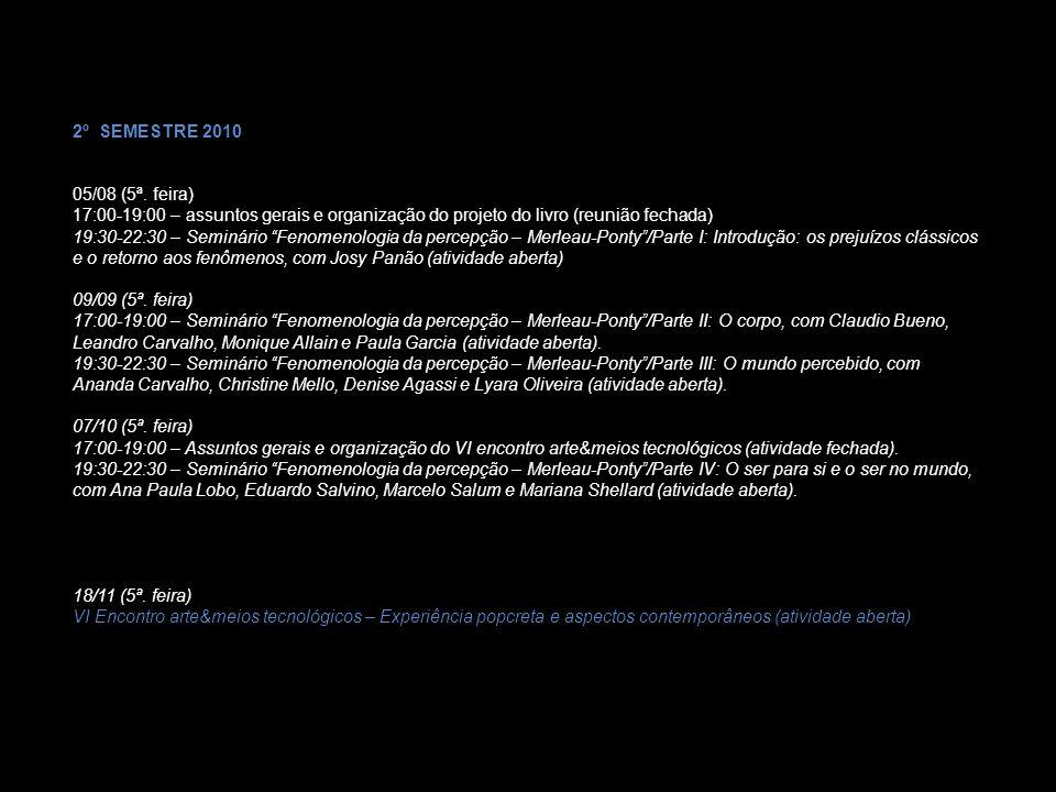 2º SEMESTRE 2010 05/08 (5ª. feira) 17:00-19:00 – assuntos gerais e organização do projeto do livro (reunião fechada) 19:30-22:30 – Seminário Fenomenol