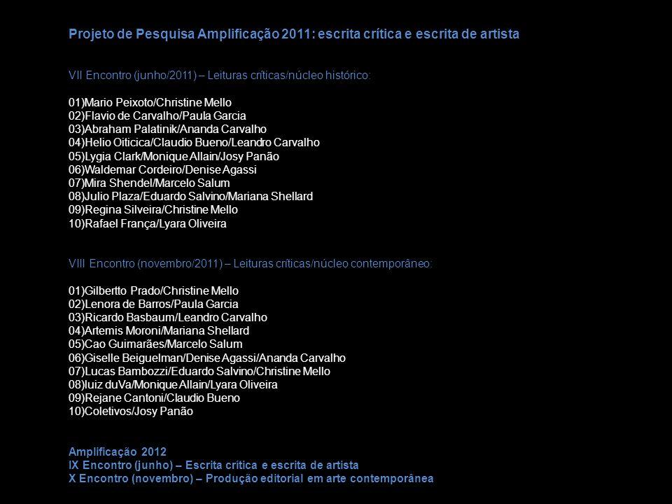 Projeto de Pesquisa Amplificação 2011: escrita crítica e escrita de artista VII Encontro (junho/2011) – Leituras críticas/núcleo histórico: 01)Mario P