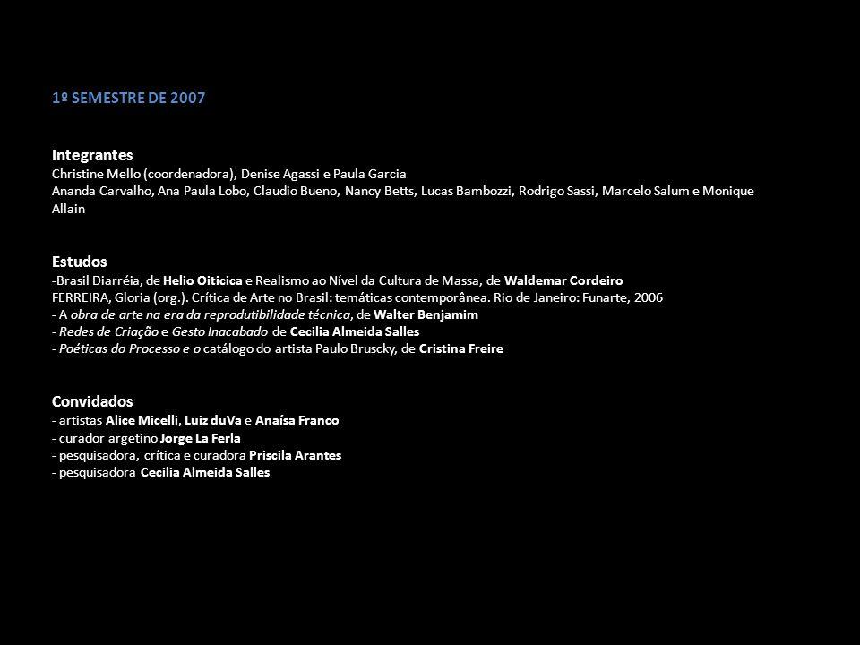 2º SEMESTRE DE 2007 Estudos: entropia na arte - Teoria da Comunicação, de Décio Pignatari - Twin Picks (filme), de David Linch - Entropia e os Novos Monumentos e Museu do Vazio, Robert Smithson Convidados - artista Dora Longo Bahia Atividades MetaEncontro - Simpósio do FILE – Festival Internacional de Linguagem Eletrônica, AMT e Convergências Artísticas, coordenado pelo Prof.