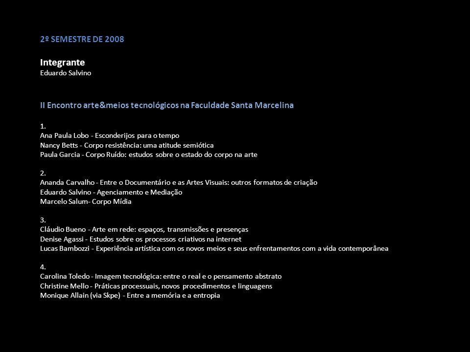 1º SEMESTRE DE 2009 Novos Integrantes Mariana Shellard e Josy Panão Estudos Memória e Vida, do Henri Berson III Encontro arte&meios tecnológicos na Escola São Paulo 1.