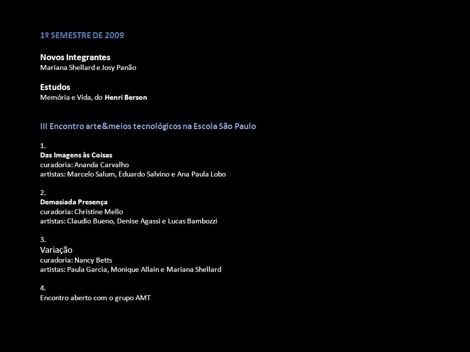 2º SEMESTRE 2009 Integrante Lyara Oliveira Leandro Carvalho Coelho Estudos - Extremidades do Vídeo, Christine Mello - Obra aberta, Umberto Eco Atividades III Simpósio ABCiber, ESPM IV Encontro Arte & Meios Tecnológicos: pesquisas e debates contemporâneos - espacialidade temporalizada - mobilidade - circuitos da imagem - concepção de copo e processo 8 mesas – 16h