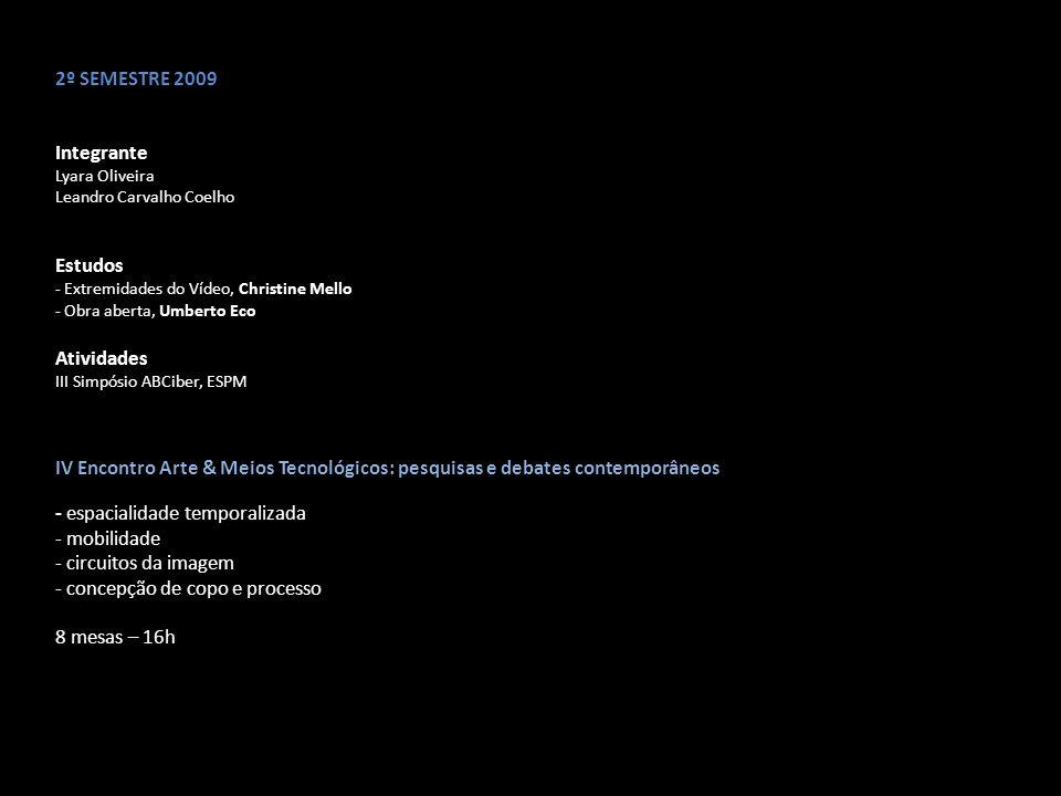 2º SEMESTRE 2009 Integrante Lyara Oliveira Leandro Carvalho Coelho Estudos - Extremidades do Vídeo, Christine Mello - Obra aberta, Umberto Eco Ativida