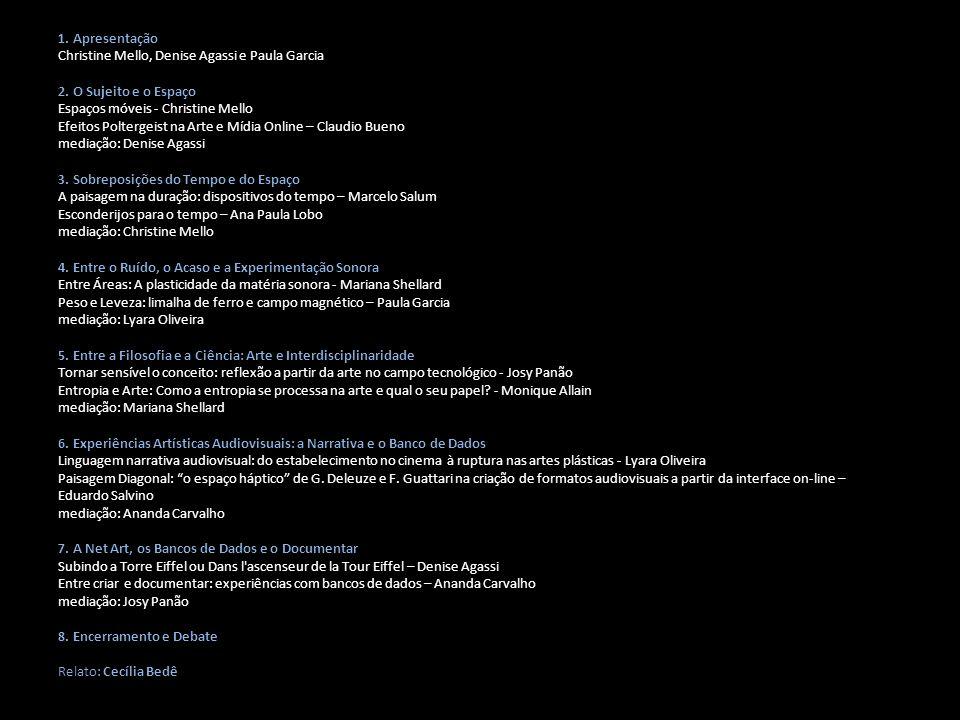 1º SEMESTRE 2010 Atividades - Espaço Temporalizado: Experiências ao Vivo Encontros entre o AMT e grupo de música Visoale coordenado por Maria Aparecida Bento Objetivo: Apresentar experiências ao vivo, tendo como principal foco investigativo a atitude experimental da chamada performance interativa entre imagem e sonoridade.