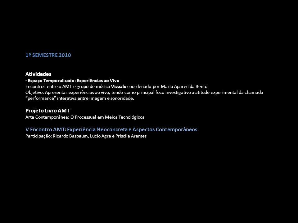1º SEMESTRE 2010 Atividades - Espaço Temporalizado: Experiências ao Vivo Encontros entre o AMT e grupo de música Visoale coordenado por Maria Aparecid
