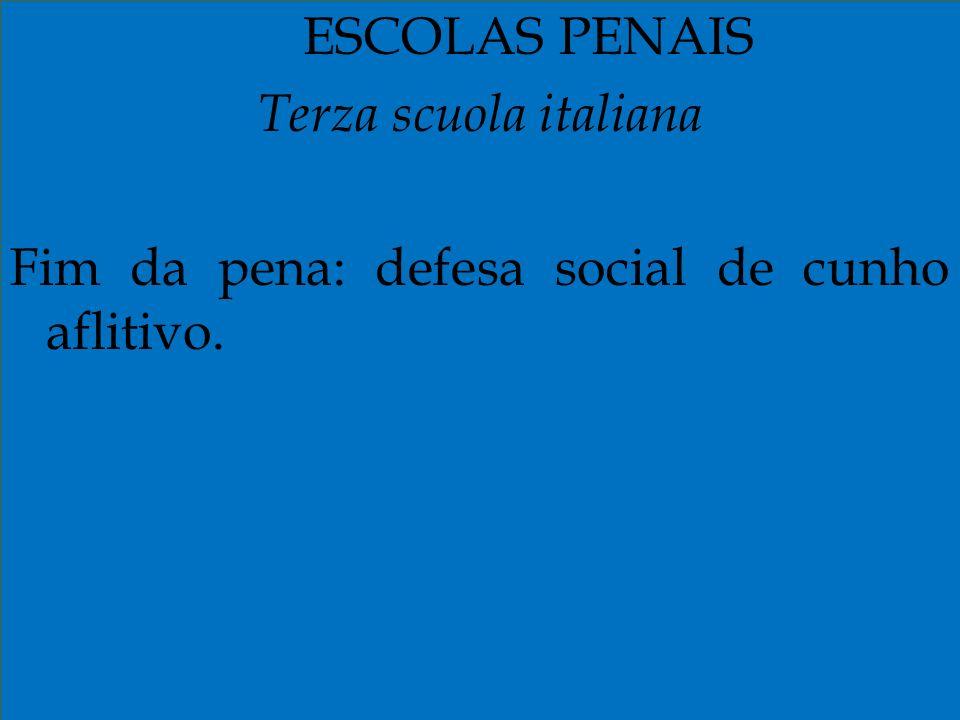 ESCOLAS PENAIS Terza scuola italiana Fim da pena: defesa social de cunho aflitivo.