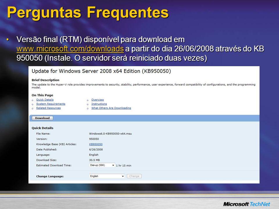 Perguntas Frequentes Versão final (RTM) disponível para download em www.microsoft.com/downloads a partir do dia 26/06/2008 através do KB 950050 (Insta