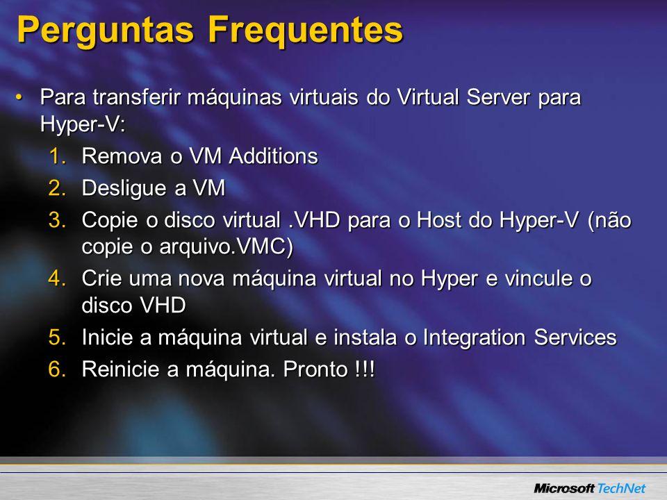 Perguntas Frequentes Para transferir máquinas virtuais do Virtual Server para Hyper-V:Para transferir máquinas virtuais do Virtual Server para Hyper-V