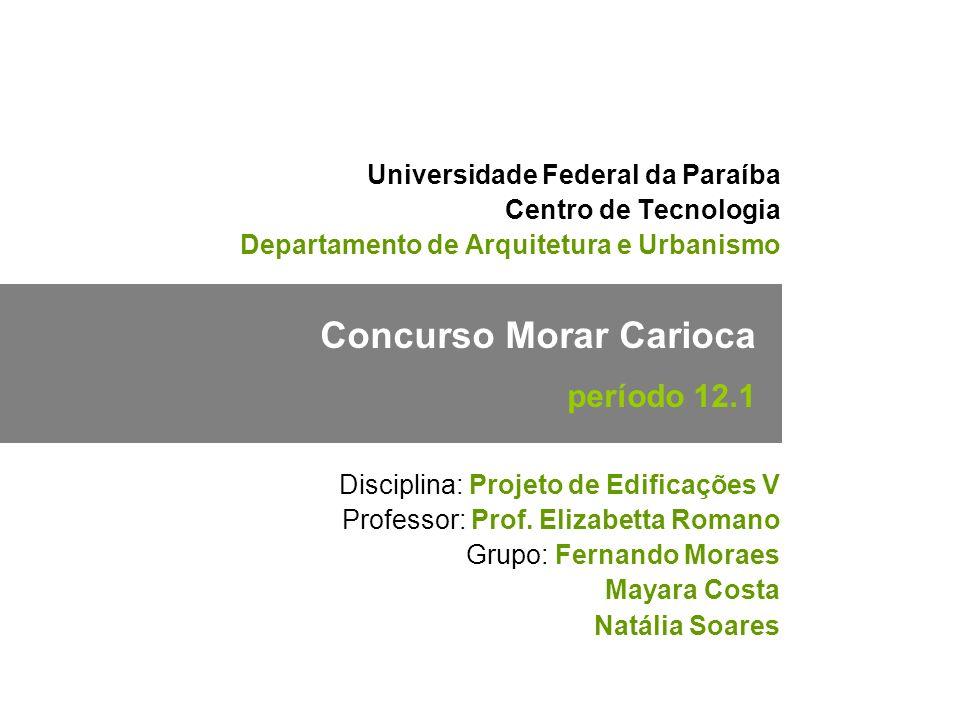 01/ 29 Universidade Federal da Paraíba Centro de Tecnologia Departamento de Arquitetura e Urbanismo Concurso Morar Carioca período 12.1 Disciplina: Pr