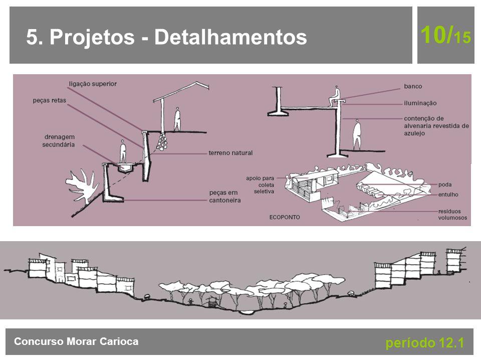 5. Projetos - Detalhamentos 10/ 15 Concurso Morar Carioca período 12.1