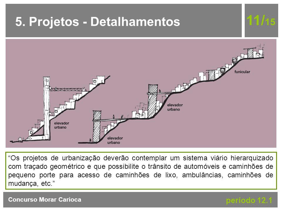 5. Projetos - Detalhamentos 11/ 15 Concurso Morar Carioca período 12.1 Os projetos de urbanização deverão contemplar um sistema viário hierarquizado c