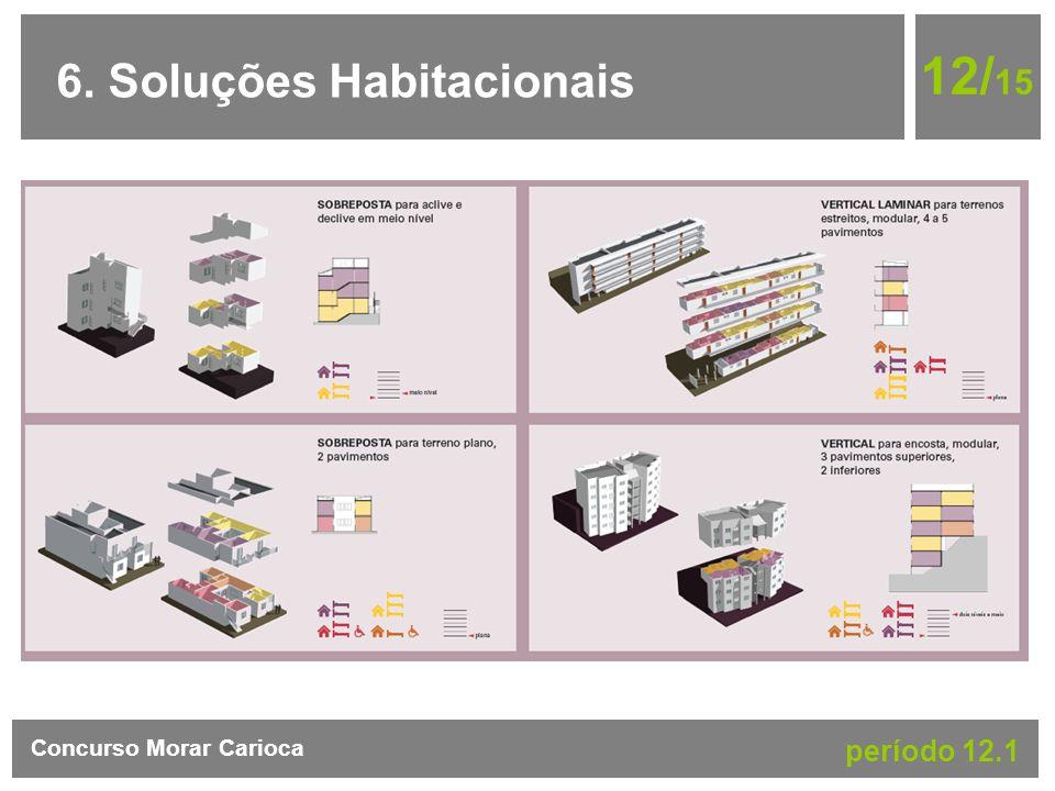 6. Soluções Habitacionais 12/ 15 Concurso Morar Carioca período 12.1