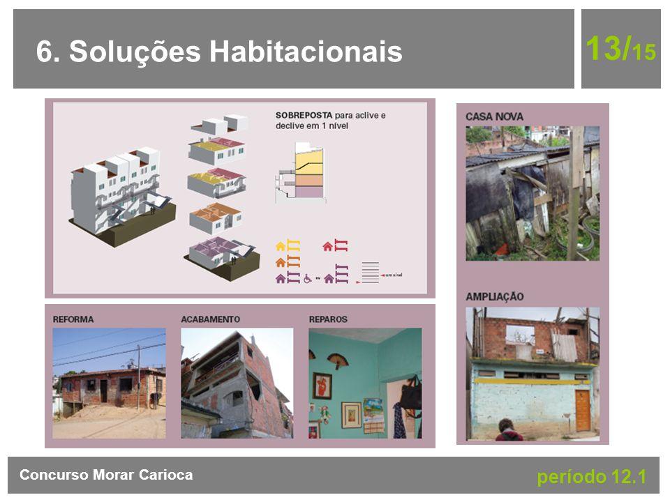 6. Soluções Habitacionais 13/ 15 Concurso Morar Carioca período 12.1