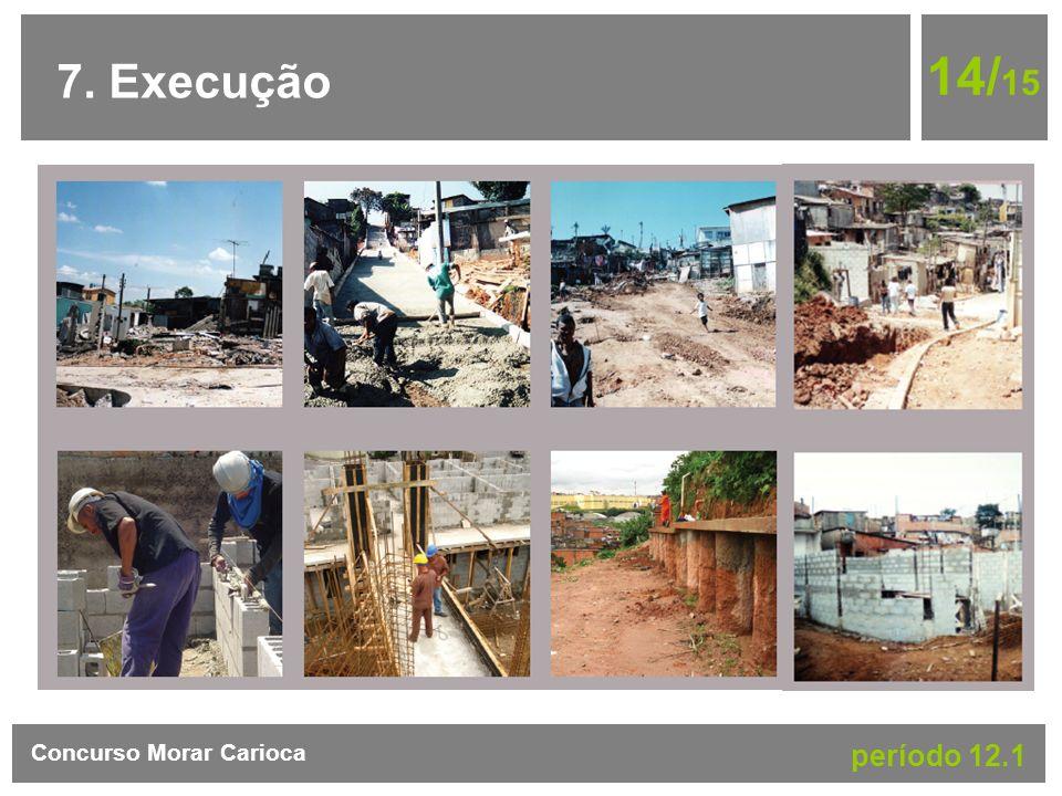 7. Execução 14/ 15 Concurso Morar Carioca período 12.1